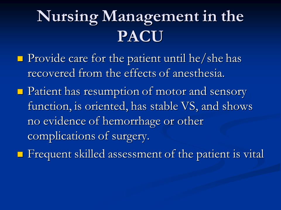 Post-Anesthesia Care Unit The PACU environment The PACU environment Beds and other equipment Beds and other equipment Three phases: Three phases: Phase I Phase I Phase II Phase II Phase III Phase III