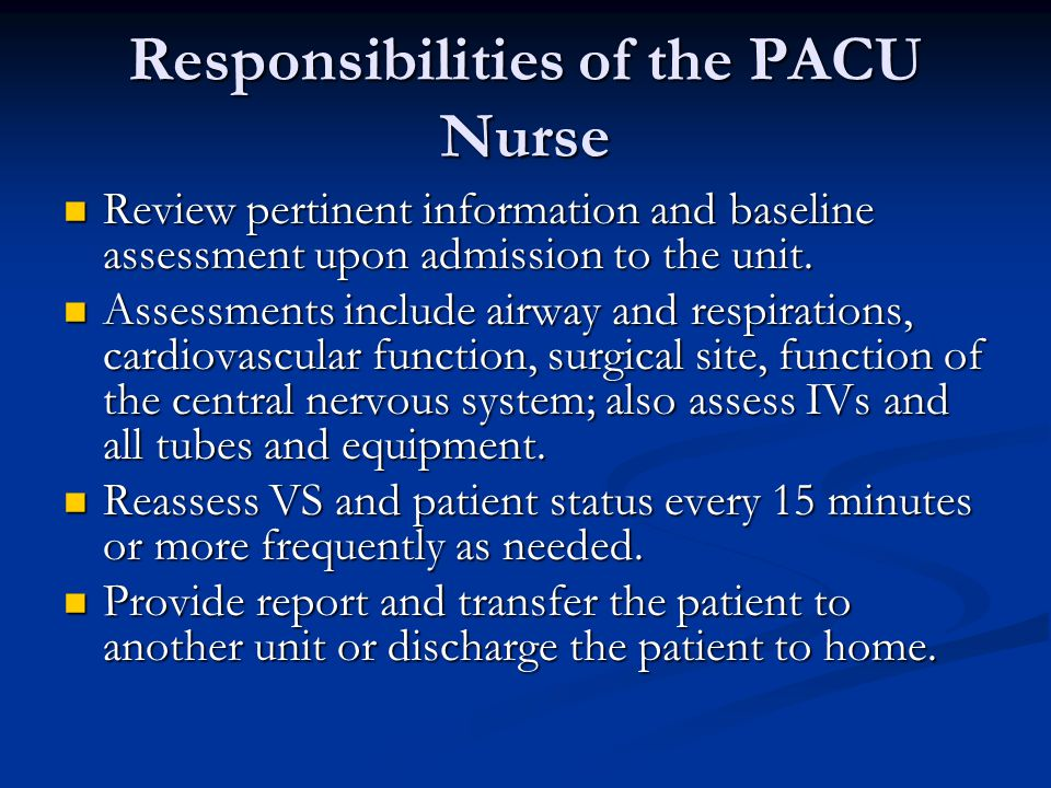 Nursing Management in the PACU Provide care for the patient until he/she has recovered from the effects of anesthesia.