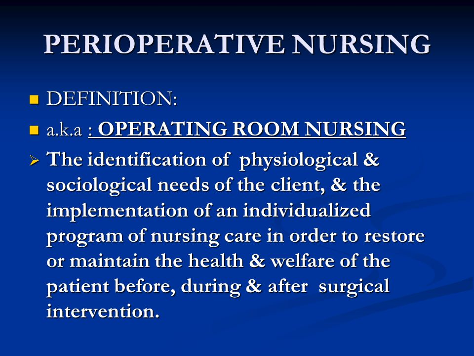 PERIOPERATIVE NURSING SURGERY – a branch of Medicine that encompasses preoperative care, intraoperative judgement & management, & postoperative care of patients.