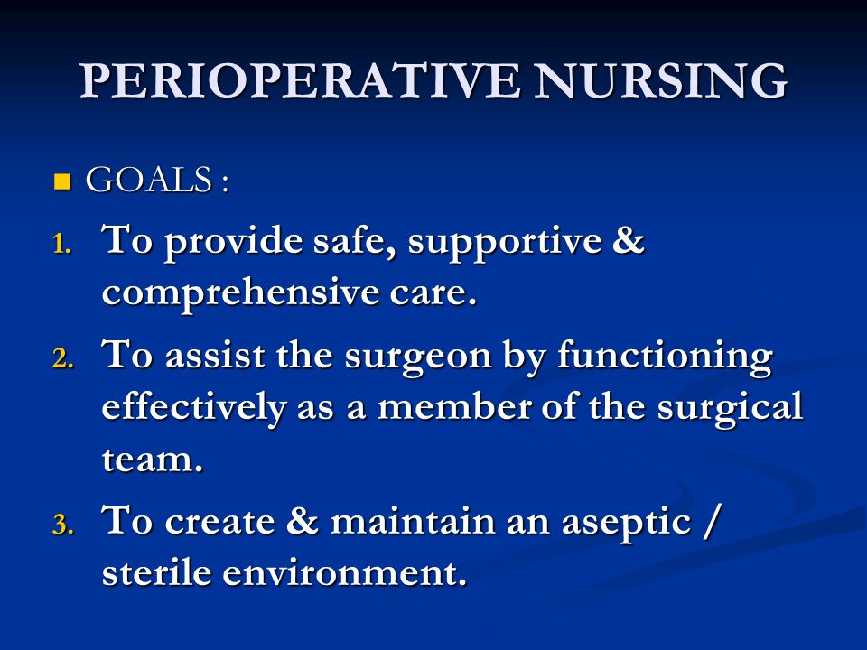 PERIOPERATIVE NURSING PHILOSOPHY : PHILOSOPHY : To give service that aims to provide comprehensive support physically, morally, psychologically, spiritually, & socially to a patient undergoing surgery.