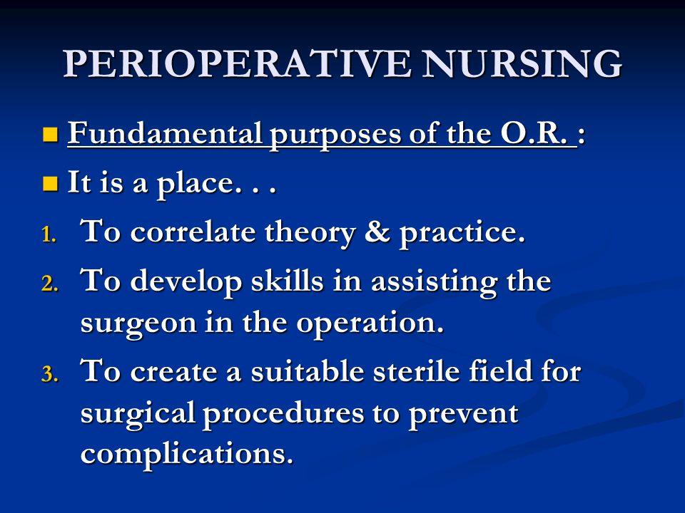 PERIOPERATIVE NURSING GOALS : GOALS : 1.To provide safe, supportive & comprehensive care.