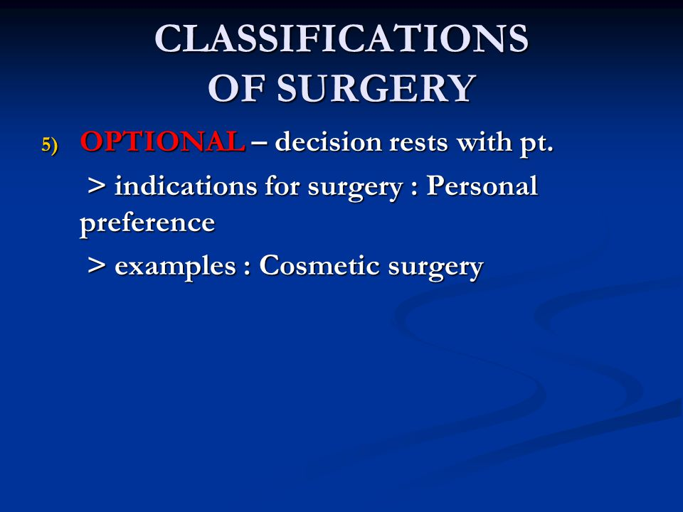 CLASSIFICATIONS OF SURGERY 4) ELECTIVE – pt should have surgery.