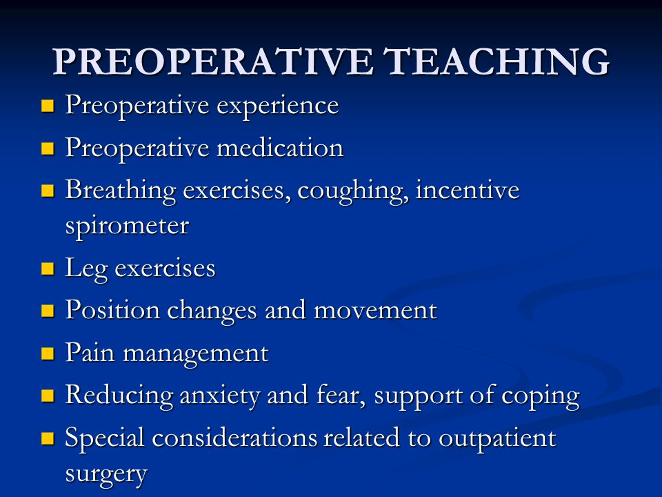 PREOPERATIVE TEACHING Frequently done on an outpatient basis.