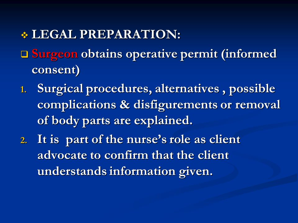 Immediate preoperative preparation Immediate preoperative preparation Complete checklist and chart Complete checklist and chart Hospital gown, voiding, removal of dentures, jewelry, contacts, etc.