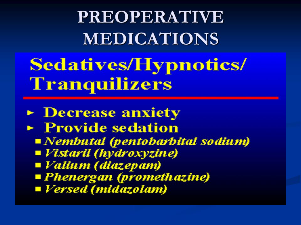 PREOPERATIVE MEDICATIONS PURPOSES: PURPOSES: 1.To relieve fear & anxiety.