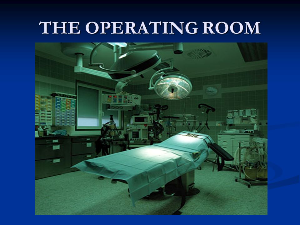 Prevention of Infection The surgical environment – stark appearance & cool temperature.