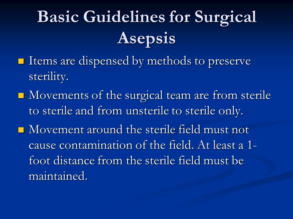 Basic Guidelines for Surgical Asepsis All materials in contact with the wound and within the sterile field must be sterile.