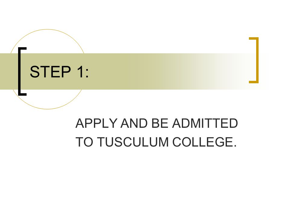 STEP 1: APPLY AND BE ADMITTED TO TUSCULUM COLLEGE.