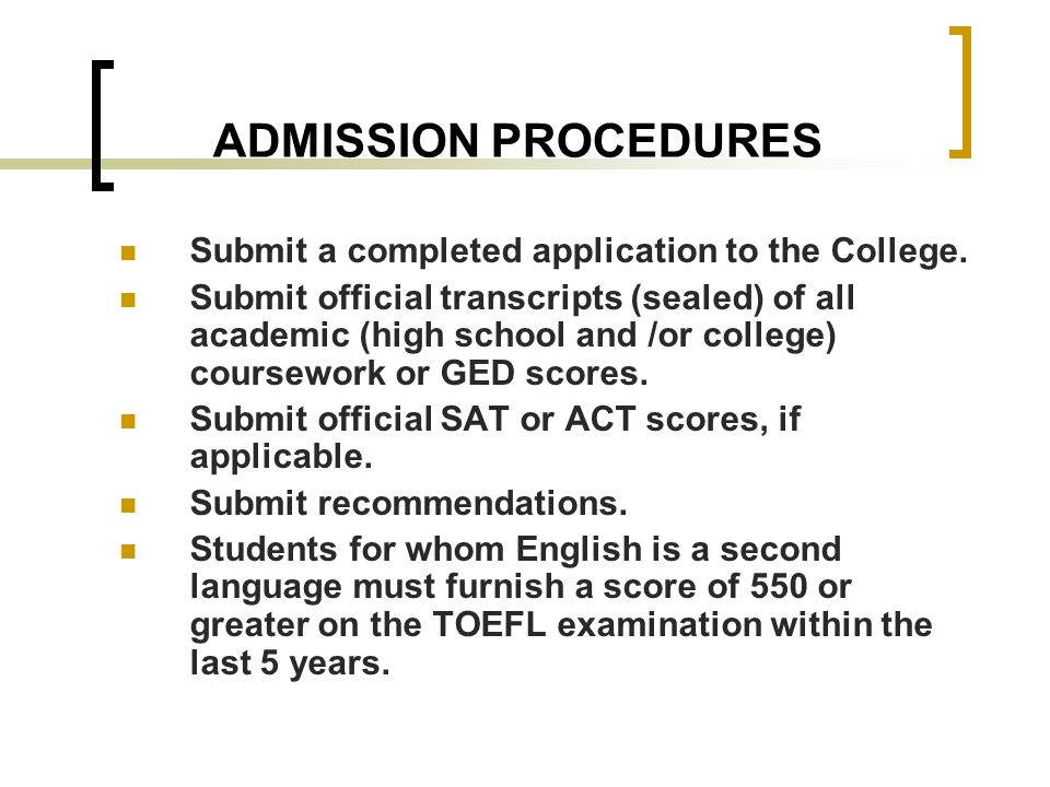 ADMISSION PROCEDURES Submit a completed application to the College.