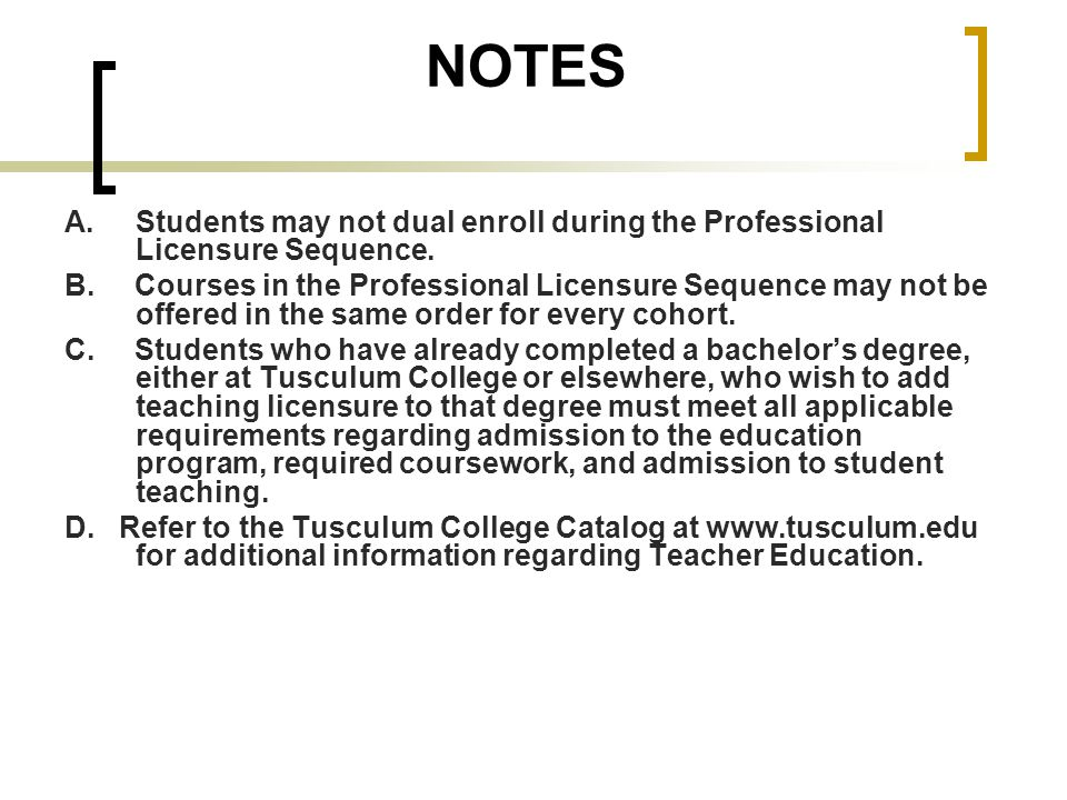 NOTES A. Students may not dual enroll during the Professional Licensure Sequence.