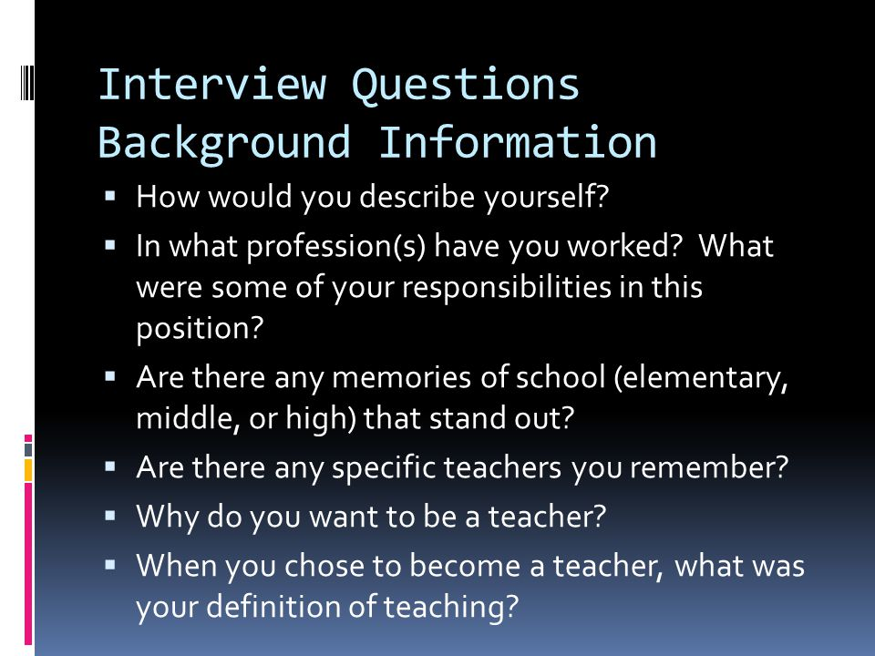 Interview Questions Background Information  How would you describe yourself.