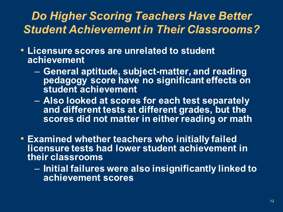 12 Do Higher Scoring Teachers Have Better Student Achievement in Their Classrooms.