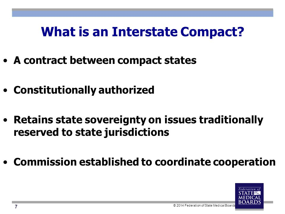 7 © 2014 Federation of State Medical Boards What is an Interstate Compact.
