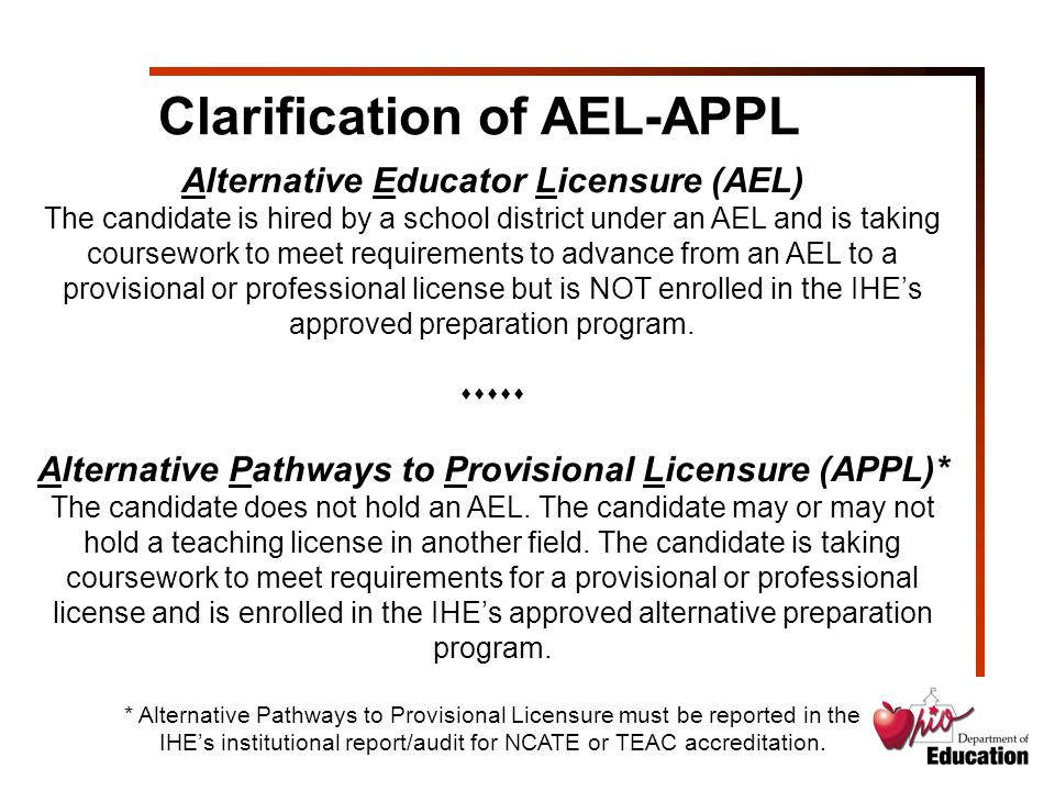 Alternative Educator Licensure (AEL) The candidate is hired by a school district under an AEL and is taking coursework to meet requirements to advance from an AEL to a provisional or professional license but is NOT enrolled in the IHE's approved preparation program.