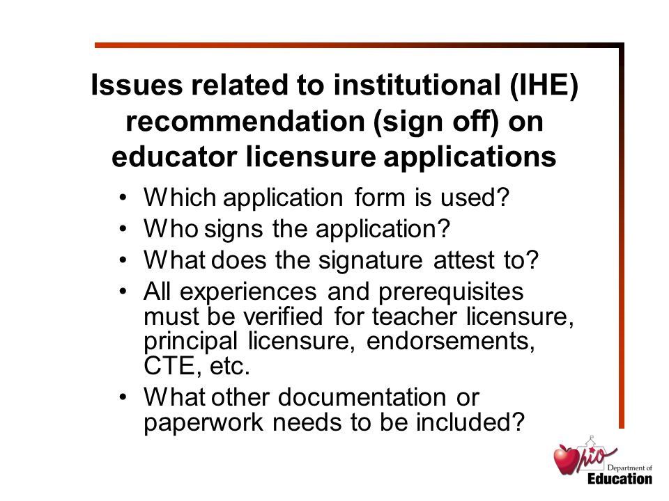 Issues related to institutional (IHE) recommendation (sign off) on educator licensure applications Which application form is used.