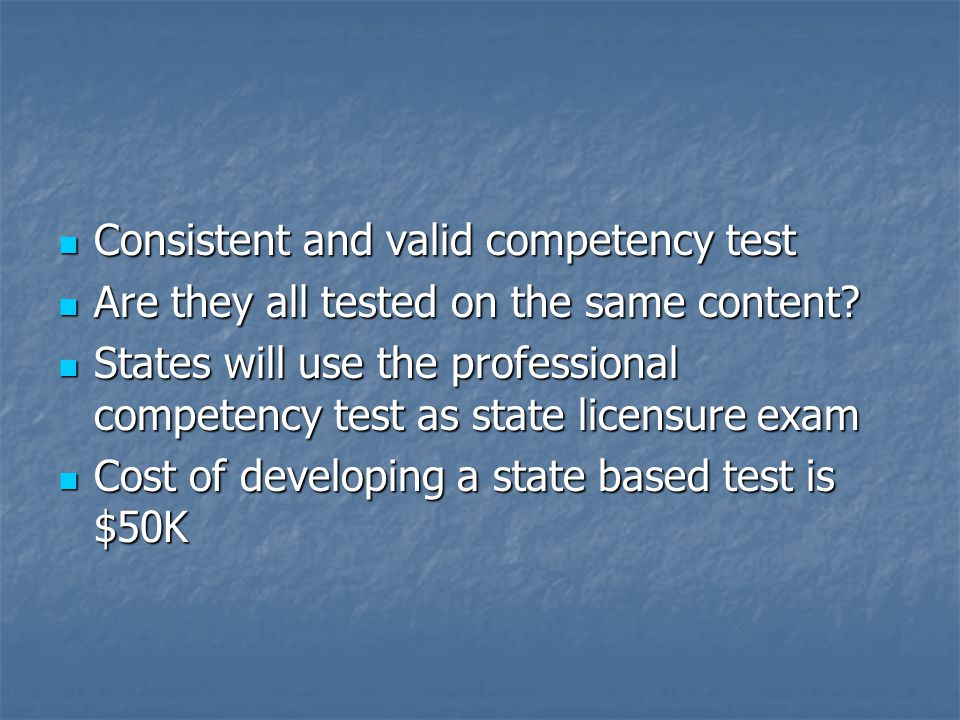 Consistent and valid competency test Consistent and valid competency test Are they all tested on the same content.