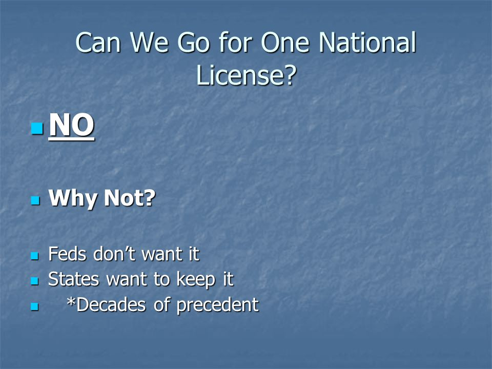 Can We Go for One National License.NO NO Why Not.
