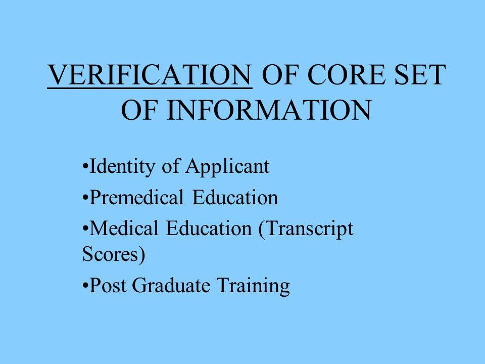 VERIFICATION OF CORE SET OF INFORMATION Identity of Applicant Premedical Education Medical Education (Transcript Scores) Post Graduate Training