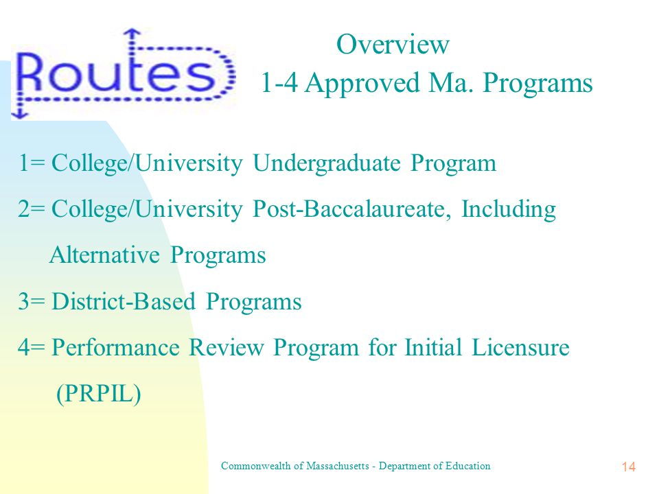 Commonwealth of Massachusetts - Department of Education 13 Routes to Initial Licensure What is right for me?