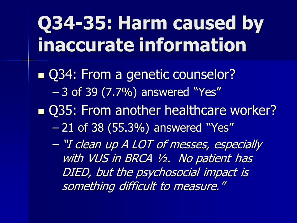 Q34-35: Harm caused by inaccurate information Q34: From a genetic counselor.