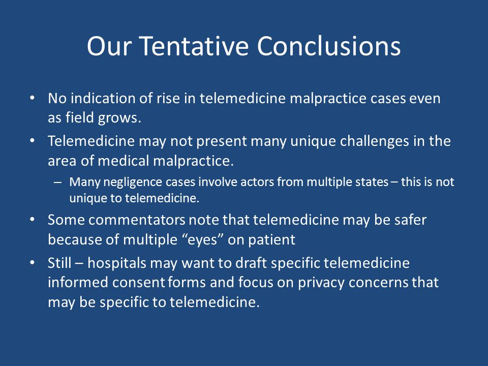 Our Tentative Conclusions No indication of rise in telemedicine malpractice cases even as field grows.