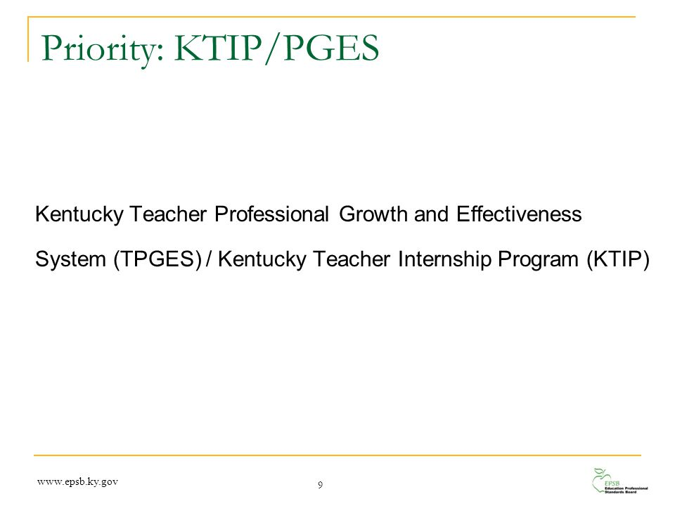 Priority: KTIP/PGES Kentucky Teacher Professional Growth and Effectiveness System (TPGES) / Kentucky Teacher Internship Program (KTIP) 9 www.epsb.ky.g