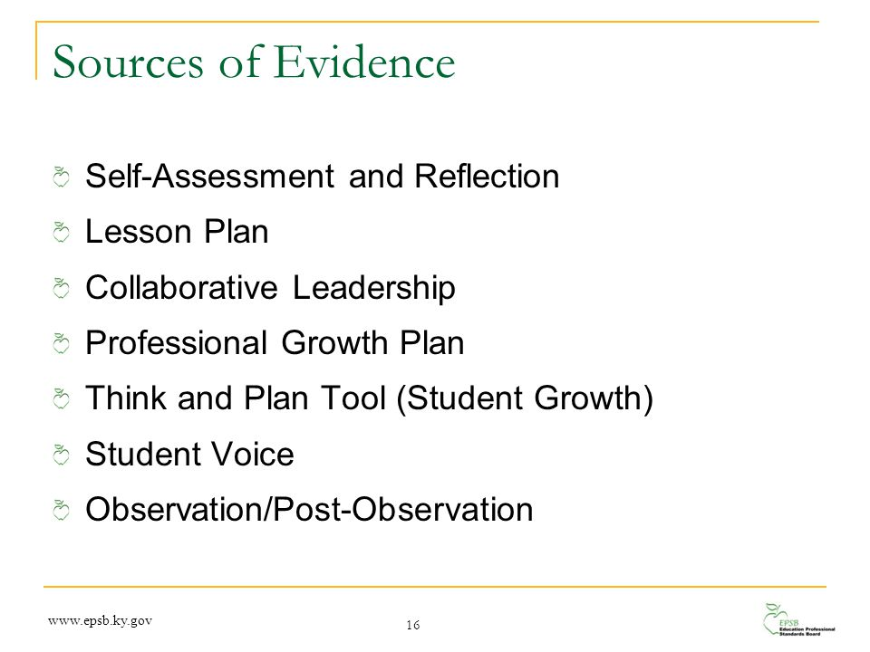 Sources of Evidence Self-Assessment and Reflection Lesson Plan Collaborative Leadership Professional Growth Plan Think and Plan Tool (Student Growth)