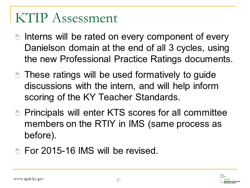 KTIP Assessment Interns will be rated on every component of every Danielson domain at the end of all 3 cycles, using the new Professional Practice Rat