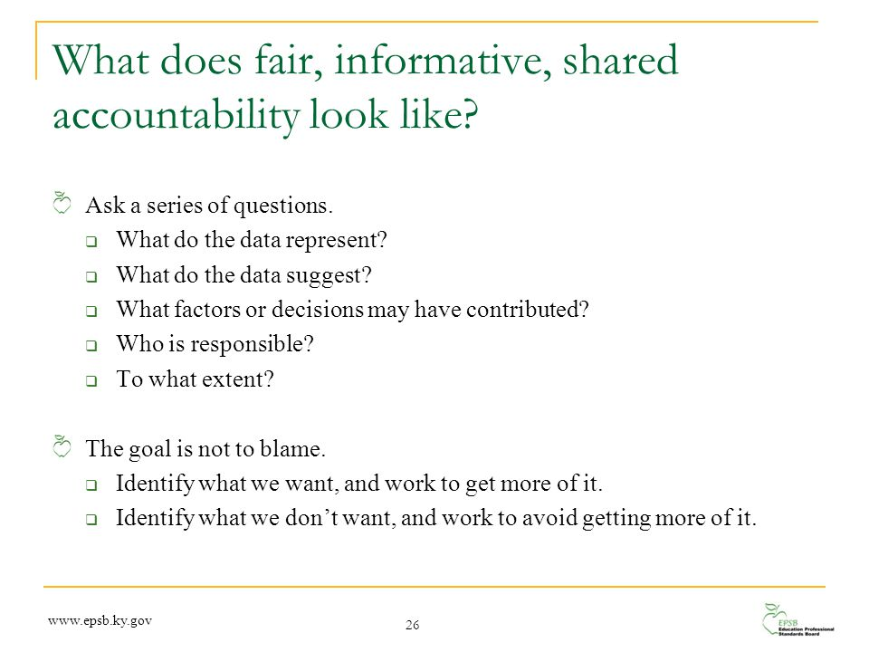 What does fair, informative, shared accountability look like? Ask a series of questions.  What do the data represent?  What do the data suggest?  W