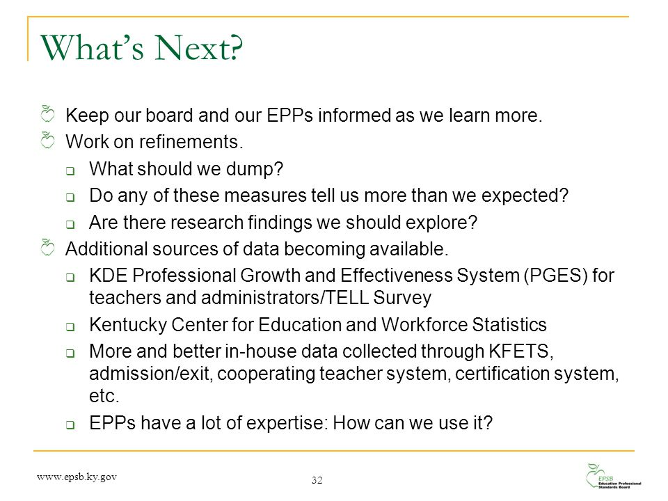 What's Next? 32 Keep our board and our EPPs informed as we learn more. Work on refinements.  What should we dump?  Do any of these measures tell us