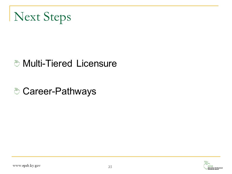 Next Steps Multi-Tiered Licensure Career-Pathways 35 www.epsb.ky.gov