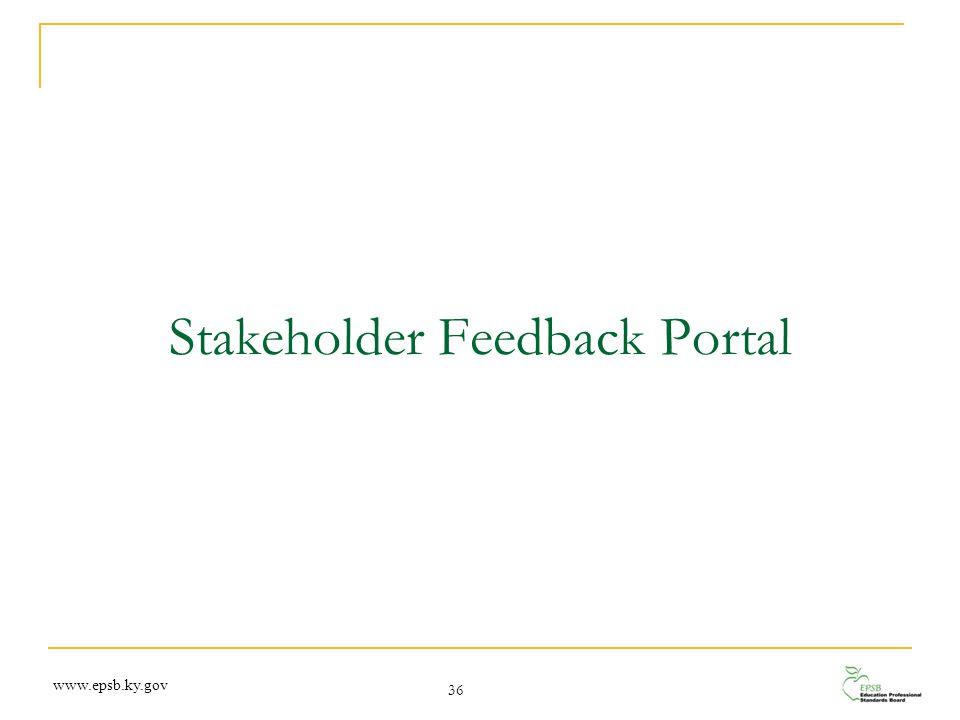 Stakeholder Feedback Portal 36 www.epsb.ky.gov