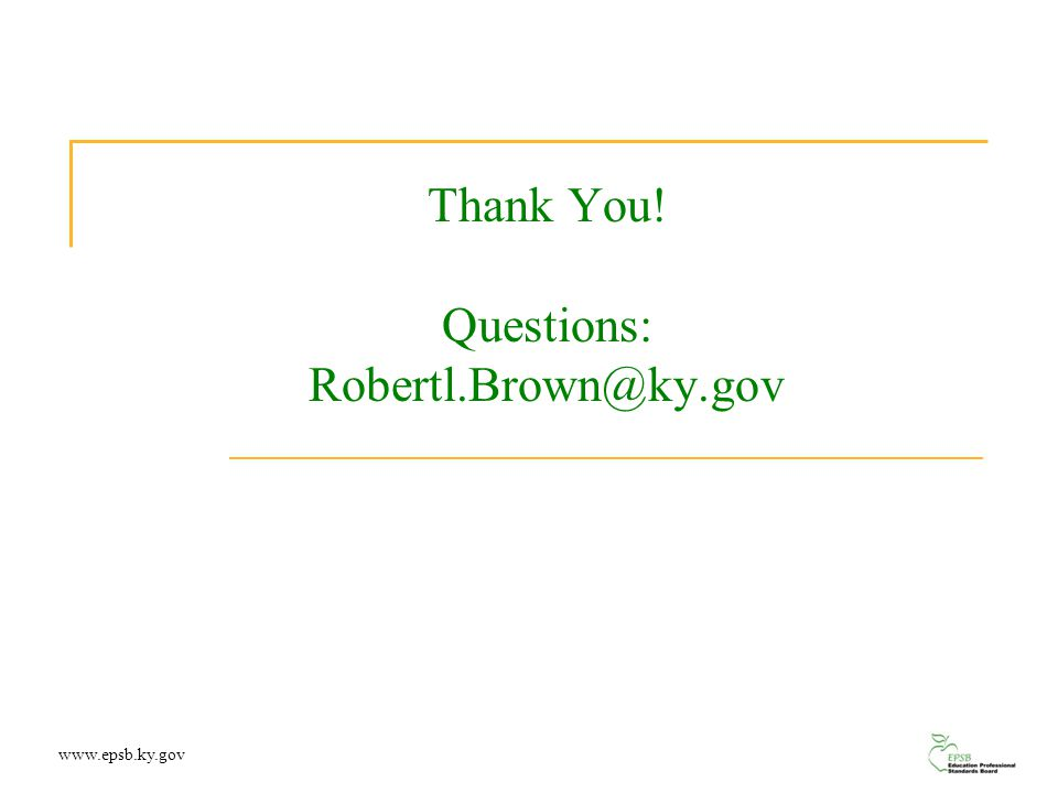 Thank You! Questions: Robertl.Brown@ky.gov www.epsb.ky.gov