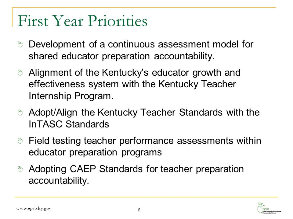 First Year Priorities Development of a continuous assessment model for shared educator preparation accountability. Alignment of the Kentucky's educato