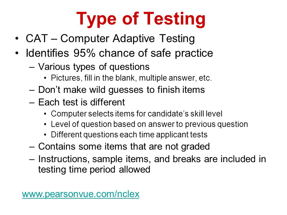 Type of Testing CAT – Computer Adaptive Testing Identifies 95% chance of safe practice –Various types of questions Pictures, fill in the blank, multiple answer, etc.