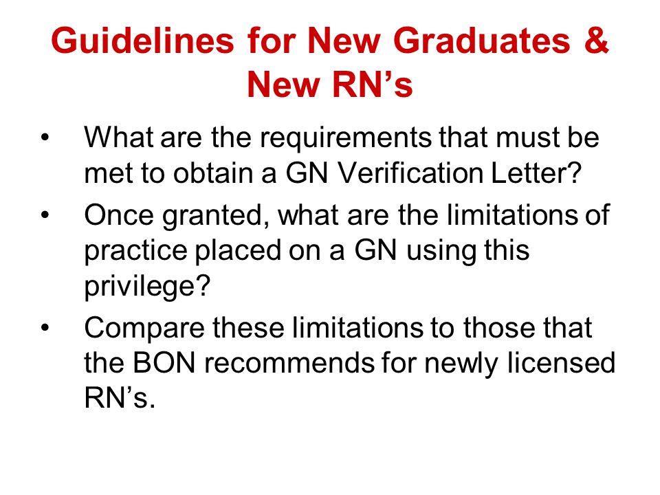 Guidelines for New Graduates & New RN's What are the requirements that must be met to obtain a GN Verification Letter.