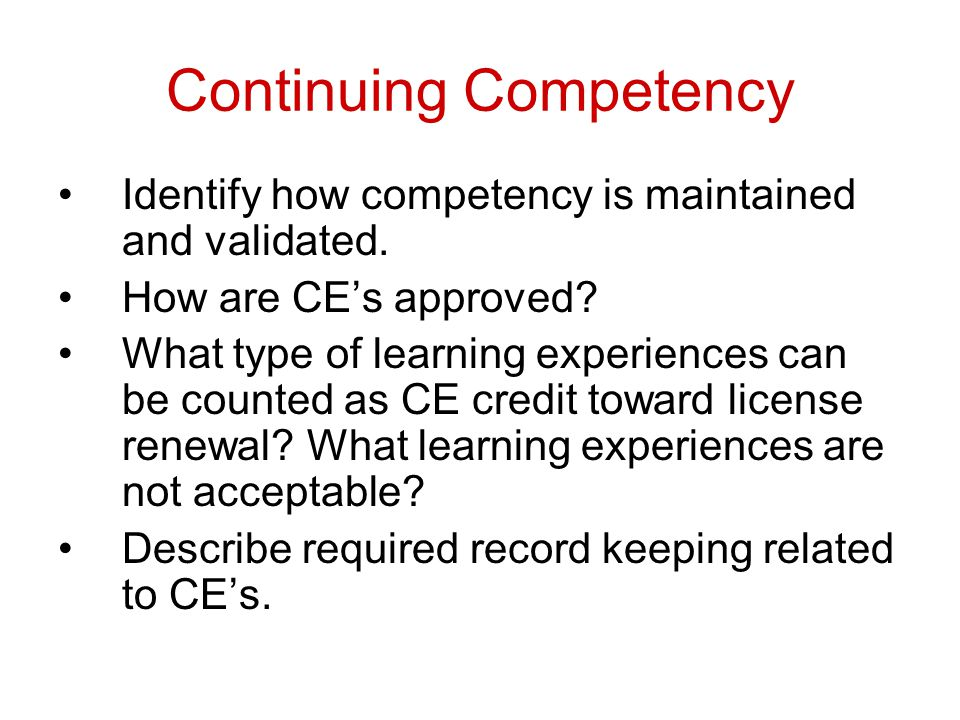 Continuing Competency Identify how competency is maintained and validated.