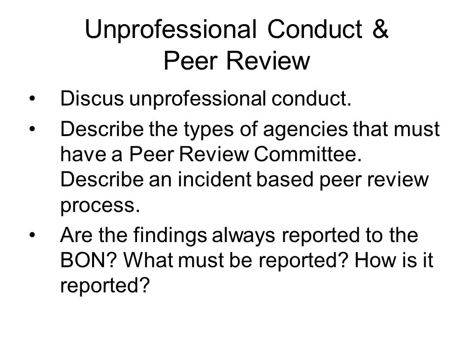 Unprofessional Conduct & Peer Review Discus unprofessional conduct.