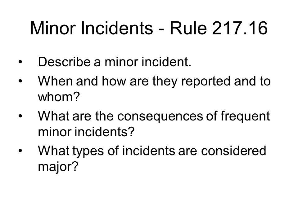 Minor Incidents - Rule 217.16 Describe a minor incident.