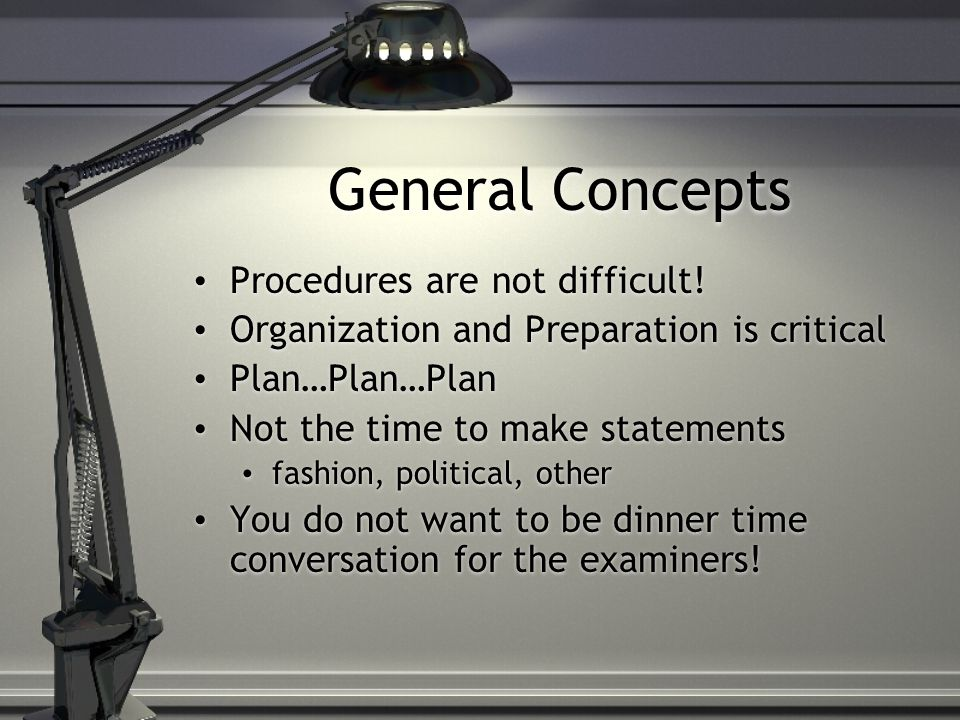General Concepts Procedures are not difficult.