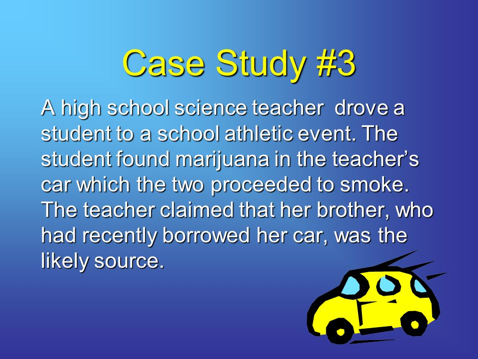 Case Study #3 A high school science teacher drove a student to a school athletic event.