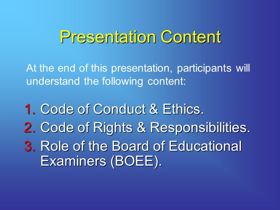 Presentation Content 1.Code of Conduct & Ethics.2.Code of Rights & Responsibilities.