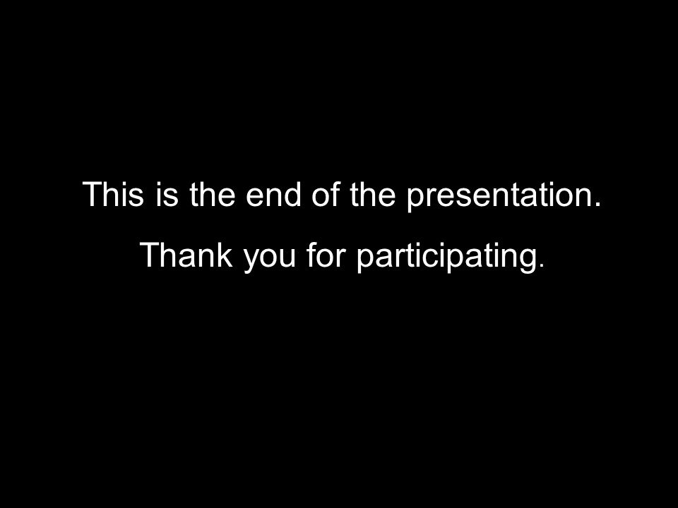 This is the end of the presentation. Thank you for participating.