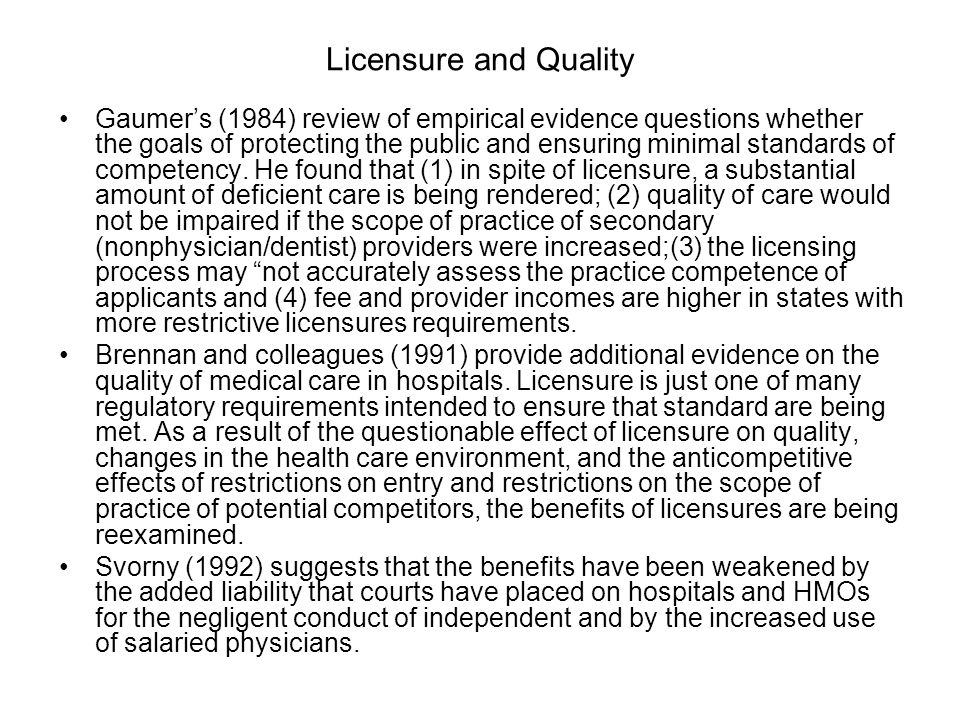 Licensure and Quality Gaumer's (1984) review of empirical evidence questions whether the goals of protecting the public and ensuring minimal standards