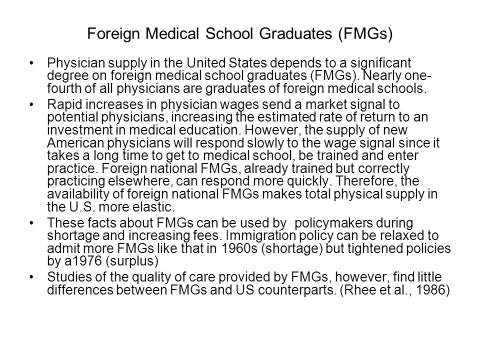 Foreign Medical School Graduates (FMGs) Physician supply in the United States depends to a significant degree on foreign medical school graduates (FMG