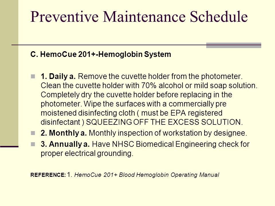 Preventive Maintenance Schedule C.HemoCue 201+-Hemoglobin System 1.