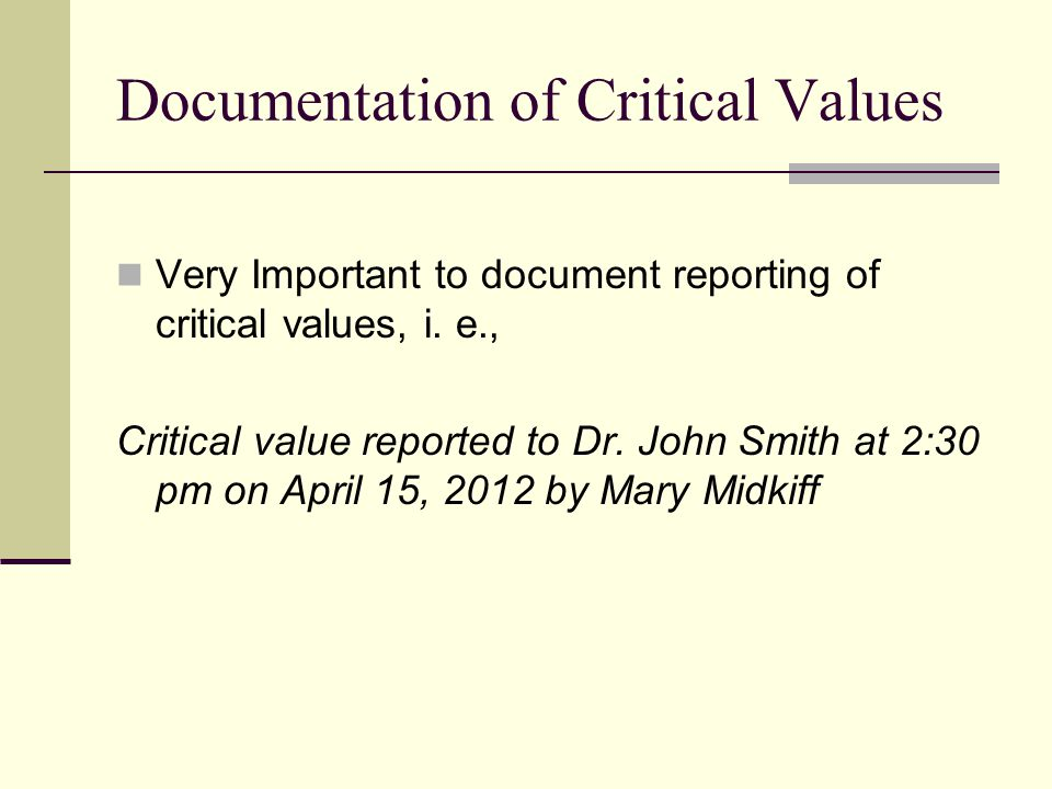 Documentation of Critical Values Very Important to document reporting of critical values, i.