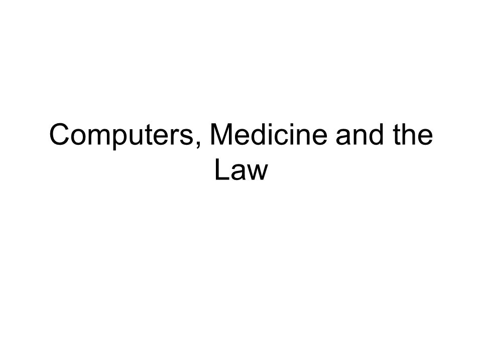 Computers, Medicine and the Law