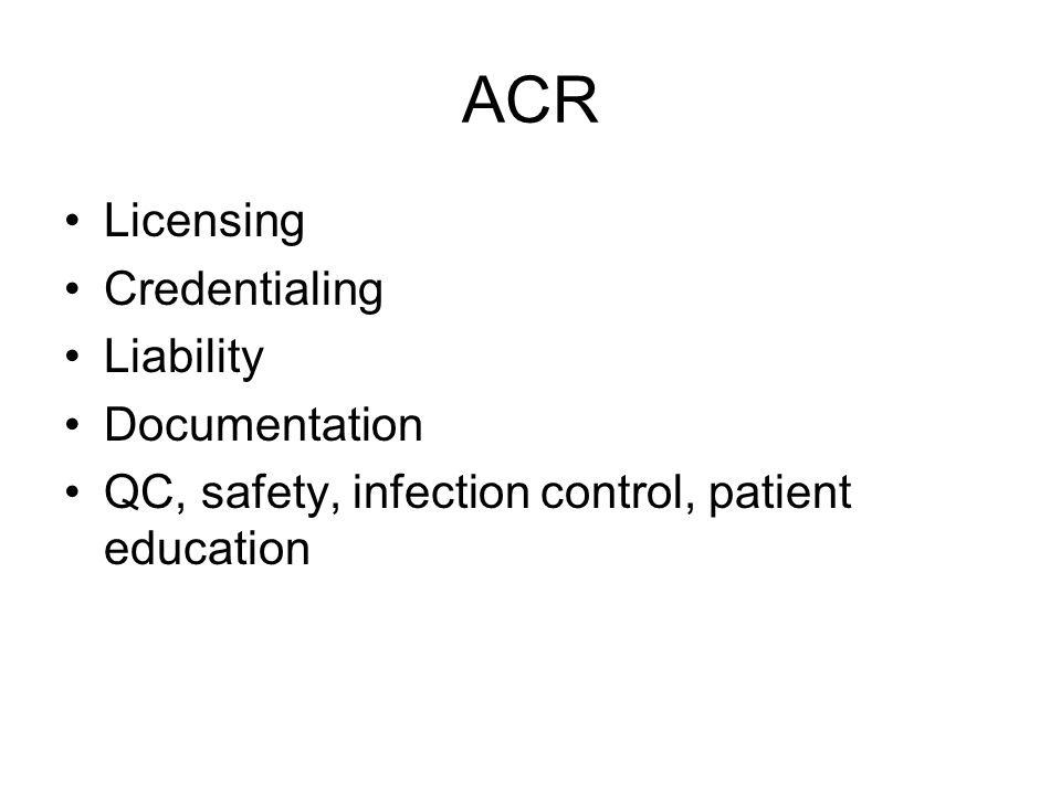 ACR Licensing Credentialing Liability Documentation QC, safety, infection control, patient education
