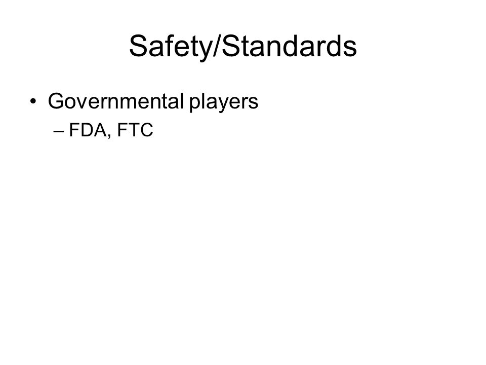 Safety/Standards Governmental players –FDA, FTC